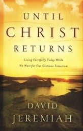 Until Christ Returns: Living Faithfully Today While We Wait for Our Glorious Tomorrow - Slightly Imperfect