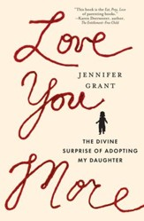 Love You More: The Divine Surprise of Adopting My Daughter - eBook