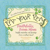 Eat Your Peas Faithfully, Love Mom: Simple Truths and Happy Insights - eBook