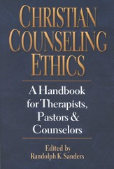 Christian Counseling Ethics: A Handbook for Therapists, Pastors & Counselors