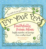 Eat Your Peas Faithfully, Love Mom: Simple Truths and Happy Insights