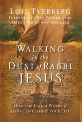 Walking in the Dust of Rabbi Jesus: How the Jewish Words of Jesus Can Change Your Life - eBook