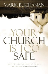 Your Church Is Too Safe: Why Following Christ Turns the World Upside-Down - eBook