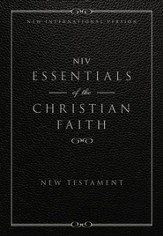 Essentials of the Christian Faith, New Testament: NIV: Knowing Jesus and Living the Christian Faith / Special edition - eBook