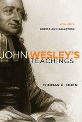 John Wesley's Teachings, Volume 2: Christ and Salvation / Revised - eBook