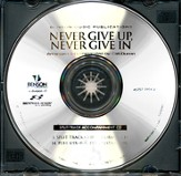 Never Give Up, Never Give In (Split Track Accompaniment CD)
