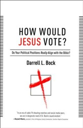 How Would Jesus Vote?: Politics, the Bible, and Loving Your Neighbor