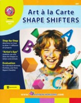 Art a la Carte: Shape Shifters, Grades 4-7