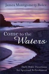 Come to the Waters: Daily Bible Devotions for Spiritual Refreshment - eBook