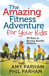 Amazing Fitness Adventure for Your Kids, The: 90 Days to Raising Healthy Children - eBook