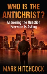 Who Is the Antichrist?: Answering the Question Everyone Is Asking - eBook