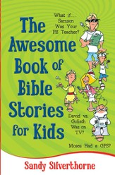 Awesome Book of Bible Stories for Kids, The: What If... *Samson was your PE teacher? *David vs. Goliath was on TV? *Moses had a GPS? - eBook