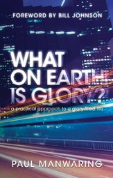What on Earth is Glory?: A Practical Approach to a Glory-filled Life - eBook