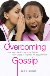 Overcoming Gossip: How satan, the Accuser of the Brethren, Uses Gossip to Fragment the Body of Christ - eBook