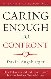 Caring Enough to Confront: How to Understand and Express Your Deepest Feelings Toward Others - eBook