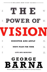The Power of Vision: Discover and Apply God's Vision for Your Life & Ministry - eBook