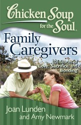 Chicken Soup for the Soul: Family Caregivers: 101 Stories of Love, Sacrifice, and Bonding - eBook