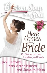 Chicken Soup for the Soul: Here Comes the Bride: 101 Stories of Love, Laughter, and Family - eBook