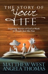 Story of Your Life, The: Inspiring Stories of God at Work in People Just like You - eBook