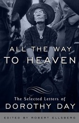 All the Way to Heaven: The Selected Letters of Dorothy Day - eBook