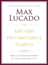 The Lucado Inspirational Reader: Inspiration and Encouragement for Your Life - eBook