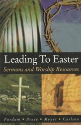 Leading To Easter: Sermons And Worship Resources