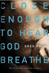 Close Enough to Hear God Breathe: The Great Story of Divine Intimacy - eBook