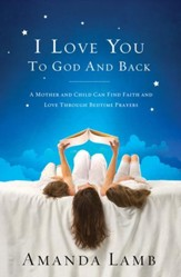 I Love You to God and Back: A Mother and Child Can Find Faith and Love Through Bedtime Prayers - eBook