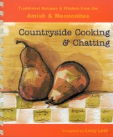 Countryside Cooking & Chatting: Traditional Recipes and Wisdom from the Amish and Mennonites