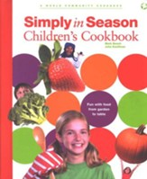 Simply in Season Children's Cookbook: Food, Fun, and Relationships that Celebrate the Seasons and the Land