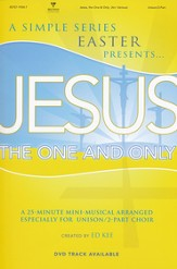 Jesus, the One and Only: A 25-Minute Mini-Musical
