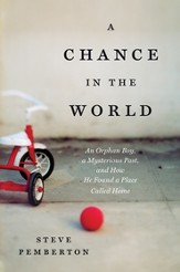 A Chance in the World: An Orphan Boy, a Mysterious Past, and How He Found a Place Called Home - eBook