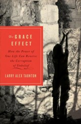 The Grace Effect: How the Power of One Life Can Reverse the Corruption of Unbelief - eBook