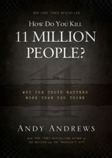 How Do You Kill 11 Million People?: Why the Truth Matters More Than You Think - eBook