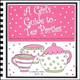 A Girl's Guide to Tea Parties: How to Have a Fun and Easy Tea Party Every Month of the Year