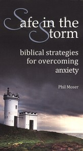 Safe in the Storm: Biblical Strategies for Overcoming Anxiety