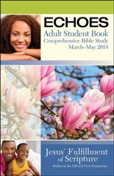 Echoes Adult Comprehensive Bible Study Student Book, Spring 2014