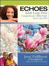 Echoes Adult Comprehensive Bible Study Large Print Student Book, Spring 2014