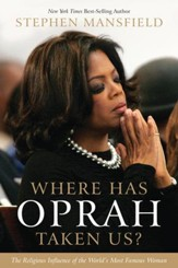 Where Has Oprah Taken Us?: The Religious Influence of the World's Most Famous Woman - eBook