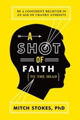 A Shot of Faith (to the Head): Be a Confident Believer in an Age of Cranky Atheists - eBook