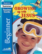 Growing Up with Jesus Beginner Teacher Guide (Ages 4 & 5; Summer 2015)