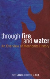 Through Fire and Water: An Overview of Mennonite History, Revised
