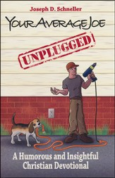 Your Average Joe Unplugged: A Humorous and Insightful Christian Devotional