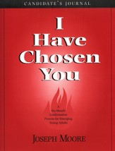 I Have Chosen You: A Six Month Confirmation Program for Emerging Young Adults (Candidate Journal)