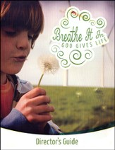 Breathe It In: God Gives Life VBS, Director's Guide