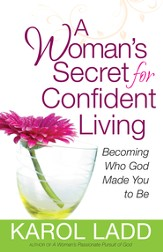 Woman's Secret for Confident Living, A: Becoming Who God Made You to Be - eBook