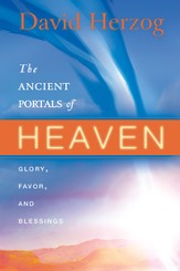The Ancient Portals of Heaven: Glory, Favor, and Blessing - eBook