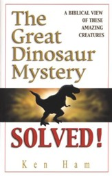 The Great Dinosaur Mystery Solved: A Biblical View of these Amazing Creatures - eBook