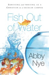Fish Out of Water: Surviving and Thriving as a Christian on a Secular Campus - eBook