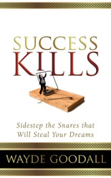 Success Kills: Sidestep the Snares that Will Steal Your Dreams - eBook